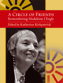 cover of A Circle of Friends: Remembering Madeleine L'Engle