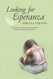 cover of Adriana Paramo's Looking for Esperanza: The Story of a Mother, a Child Lost, and Why They Matter to Us